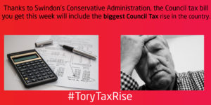 """Image reading """"Thanks to Swindon's Conservative Administration, the council tax bill you get this week will include the biggest Council Tax rise in the county. #ToryTaxRise"""""""